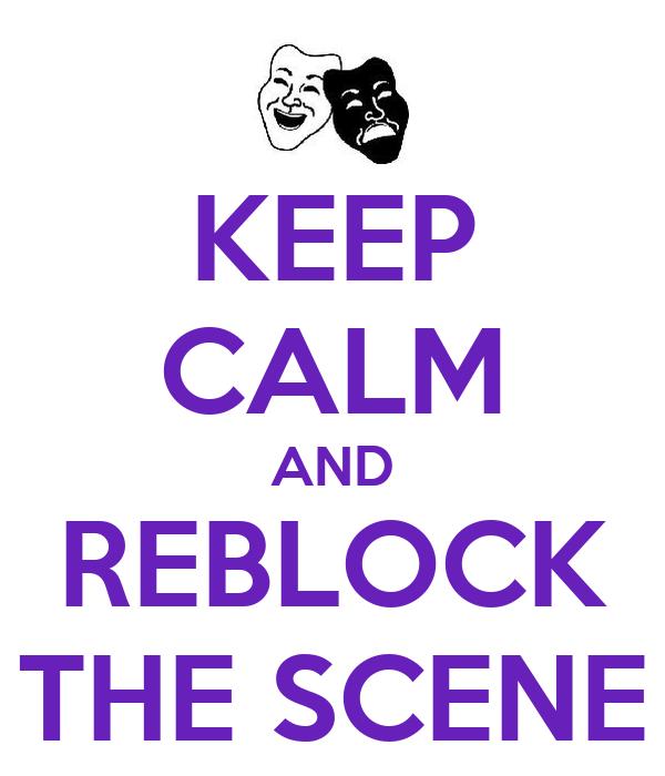 KEEP CALM AND REBLOCK THE SCENE