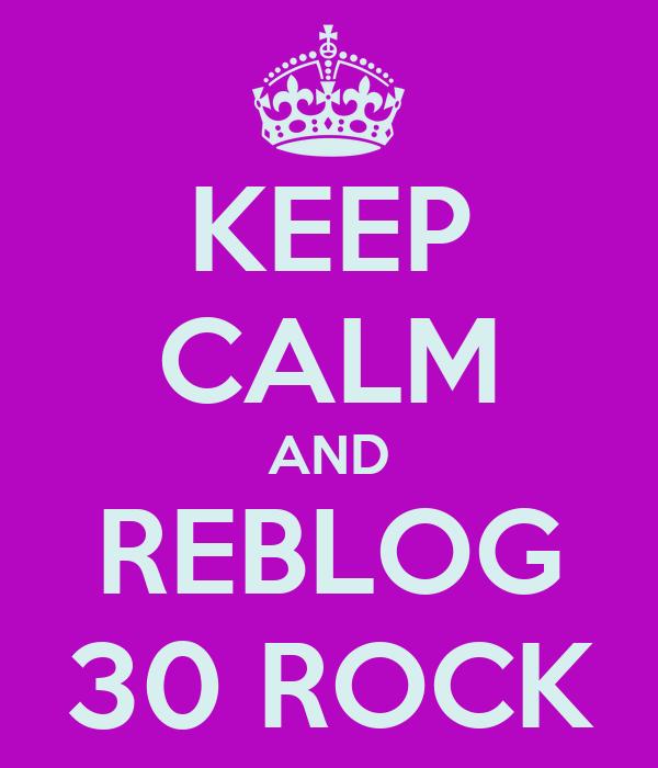KEEP CALM AND REBLOG 30 ROCK