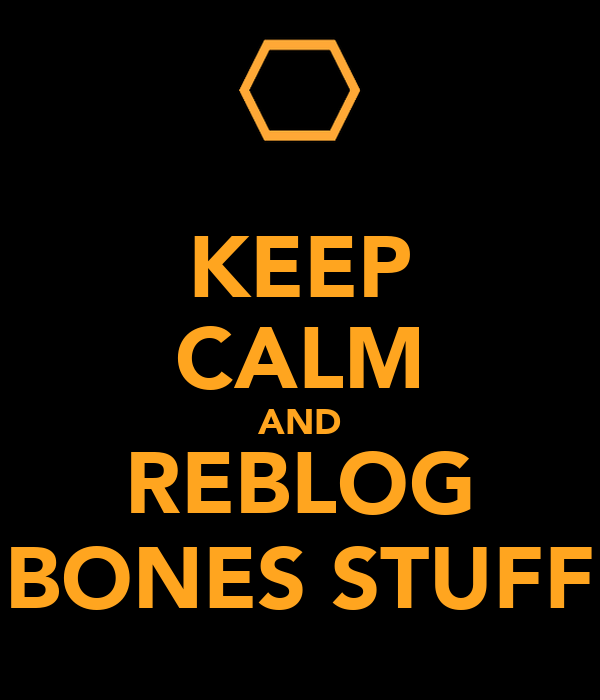 KEEP CALM AND REBLOG BONES STUFF