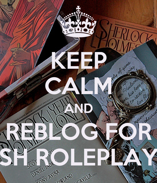 KEEP CALM AND REBLOG FOR SH ROLEPLAY