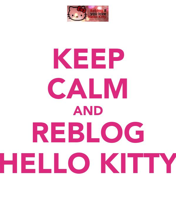 KEEP CALM AND REBLOG HELLO KITTY
