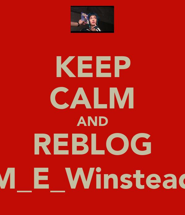 KEEP CALM AND REBLOG M_E_Winstead