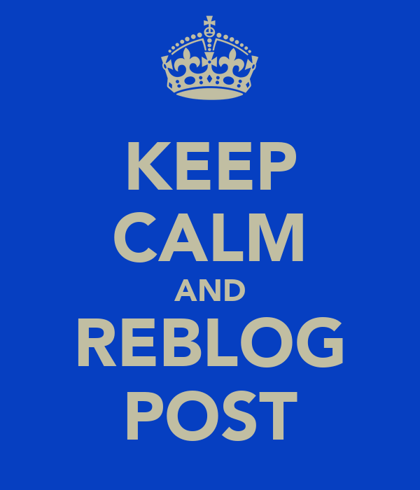 KEEP CALM AND REBLOG POST