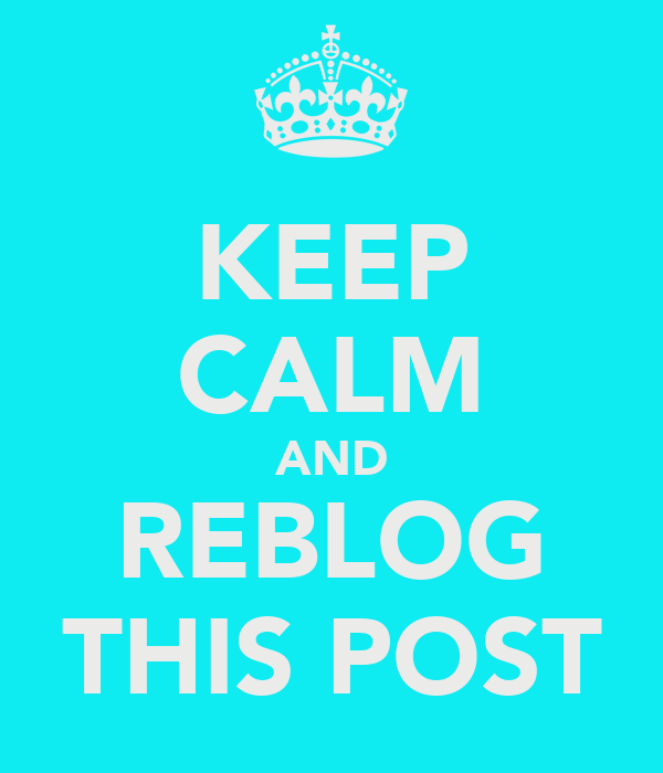 KEEP CALM AND REBLOG THIS POST