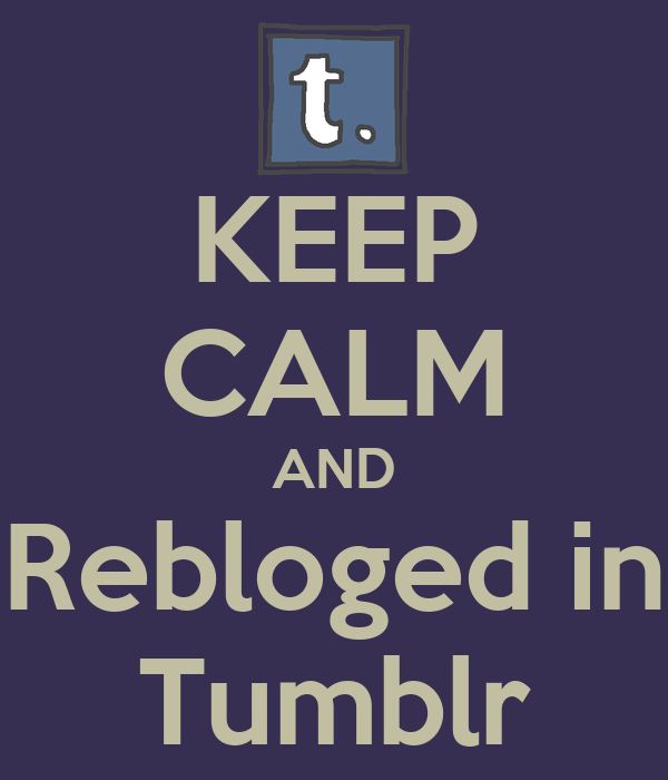 KEEP CALM AND Rebloged in Tumblr