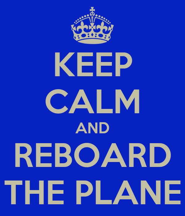 KEEP CALM AND REBOARD THE PLANE