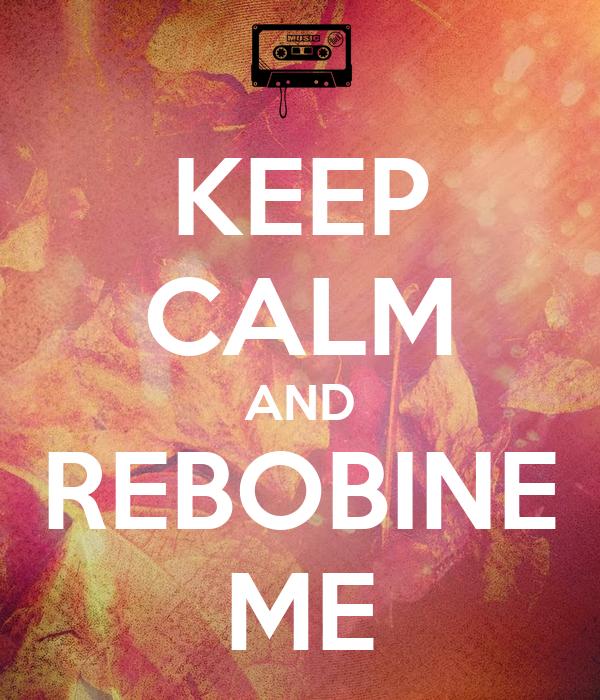 KEEP CALM AND REBOBINE ME