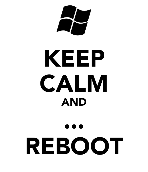 KEEP CALM AND ... REBOOT