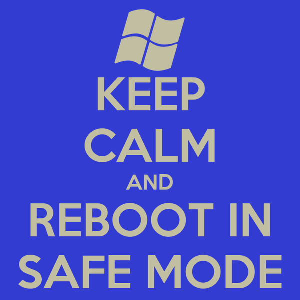 KEEP CALM AND REBOOT IN SAFE MODE