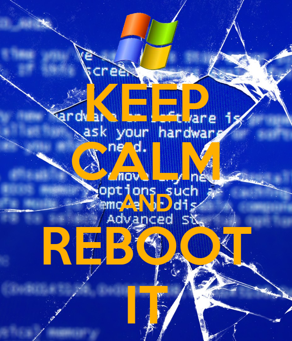 KEEP CALM AND REBOOT IT
