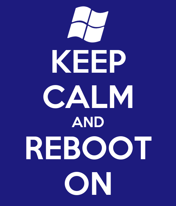 KEEP CALM AND REBOOT ON