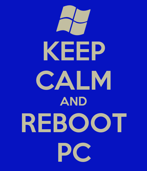 KEEP CALM AND REBOOT PC