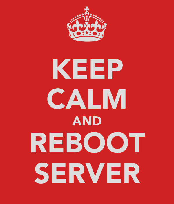 KEEP CALM AND REBOOT SERVER