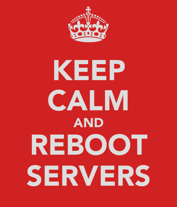KEEP CALM AND REBOOT SERVERS