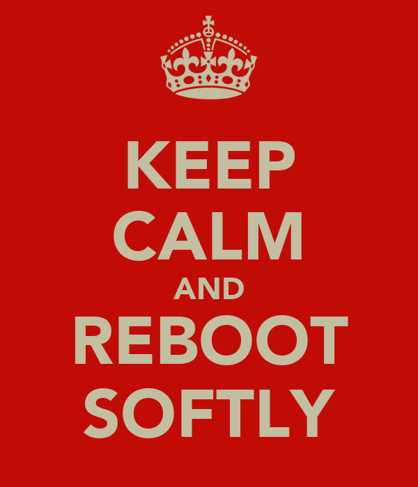 KEEP CALM AND REBOOT SOFTLY