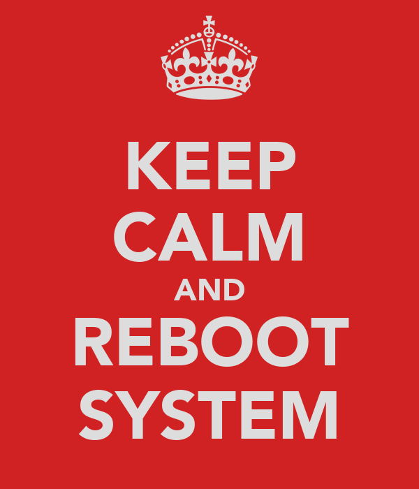 KEEP CALM AND REBOOT SYSTEM