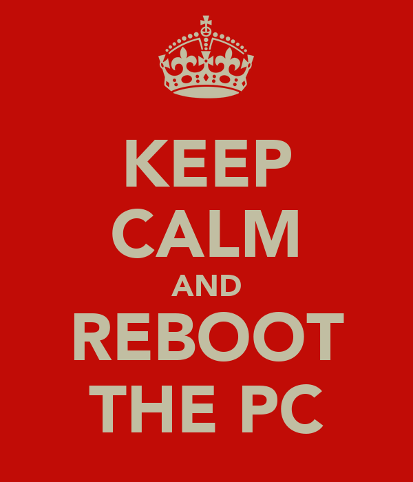 KEEP CALM AND REBOOT THE PC