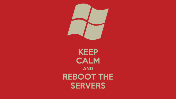 KEEP CALM AND REBOOT THE SERVERS
