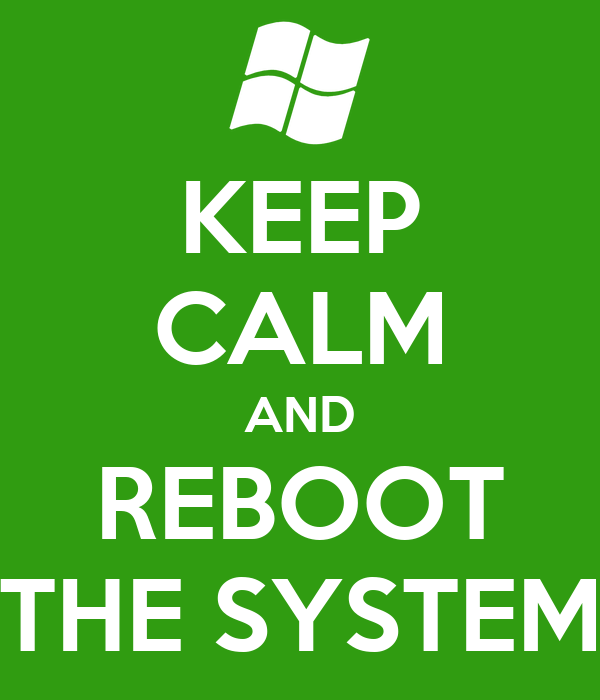 KEEP CALM AND REBOOT THE SYSTEM