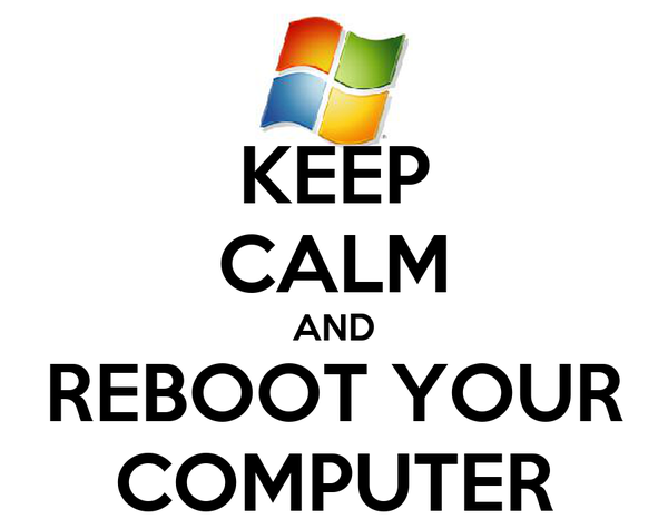 KEEP CALM AND REBOOT YOUR COMPUTER