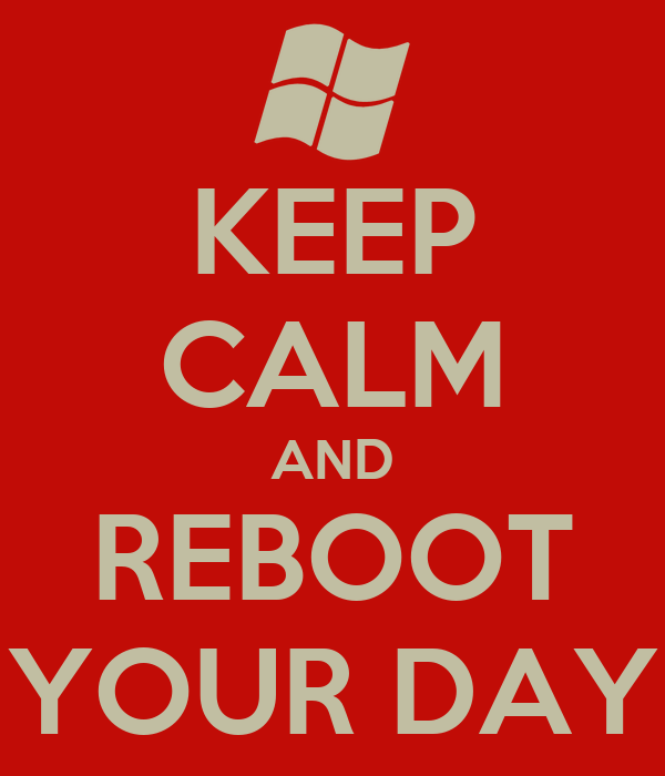 KEEP CALM AND REBOOT YOUR DAY