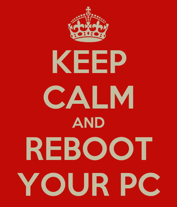 KEEP CALM AND REBOOT YOUR PC