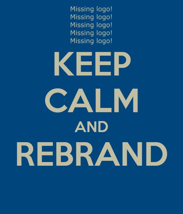 KEEP CALM AND REBRAND
