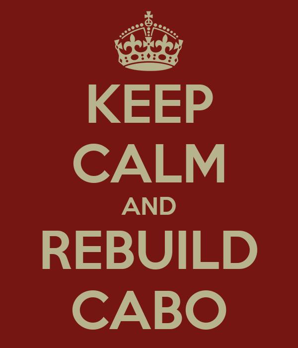 KEEP CALM AND REBUILD CABO