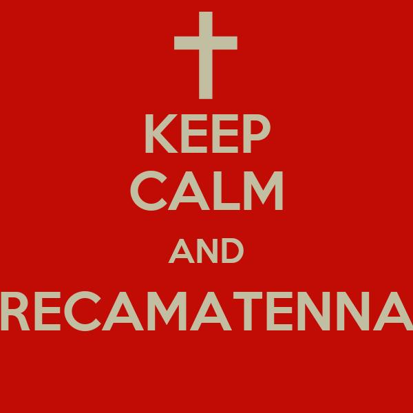 KEEP CALM AND RECAMATENNA