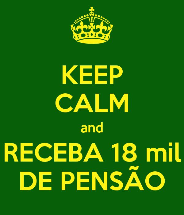 KEEP CALM and RECEBA 18 mil DE PENSÃO