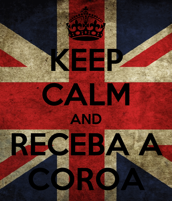 KEEP CALM AND RECEBA A COROA