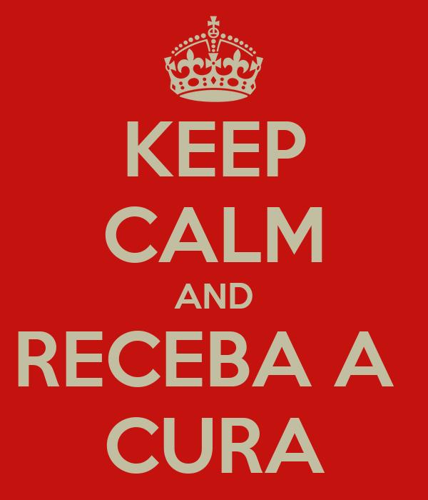 KEEP CALM AND RECEBA A  CURA