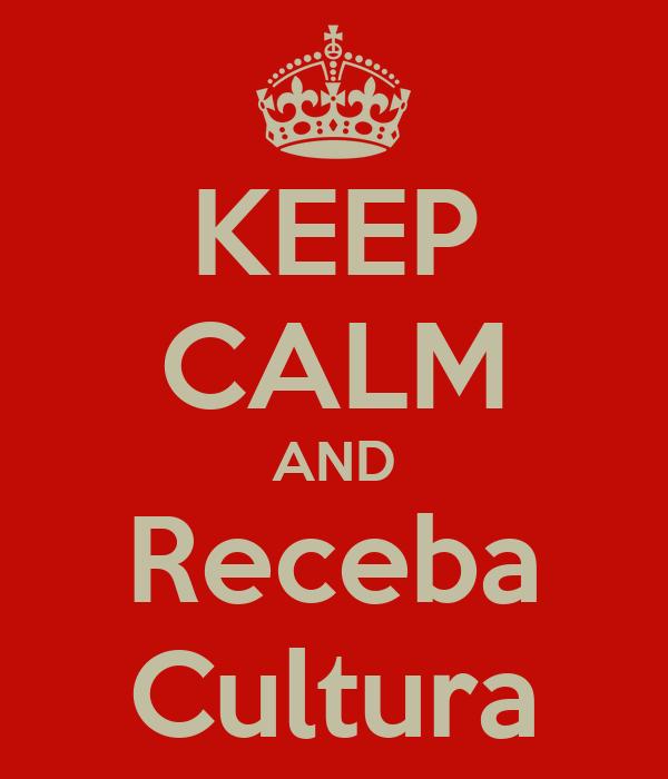 KEEP CALM AND Receba Cultura