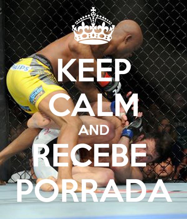 KEEP CALM AND RECEBE  PORRADA