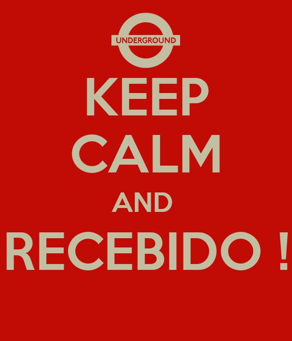 KEEP CALM AND  RECEBIDO !