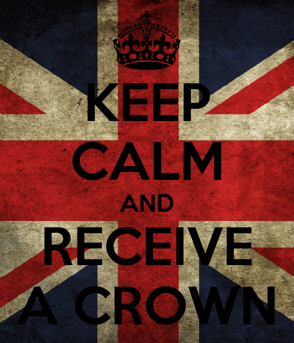 KEEP CALM AND RECEIVE A CROWN
