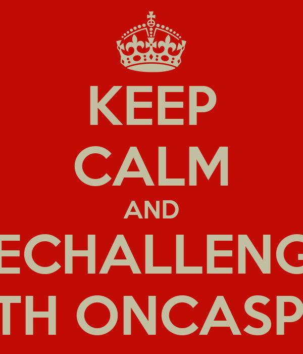 KEEP CALM AND RECHALLENGE WITH ONCASPAR