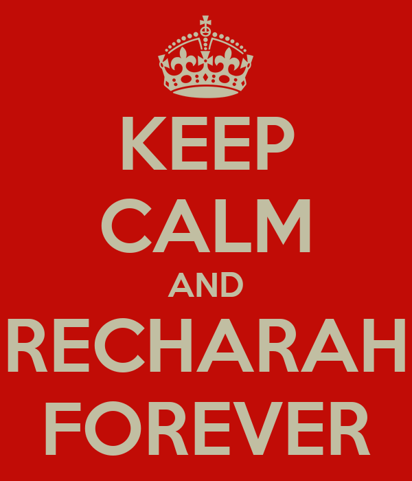 KEEP CALM AND RECHARAH FOREVER