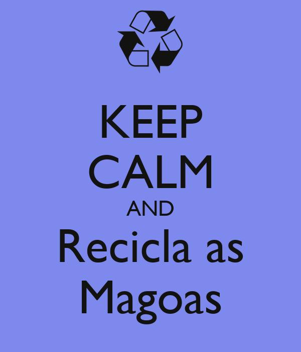 KEEP CALM AND Recicla as Magoas