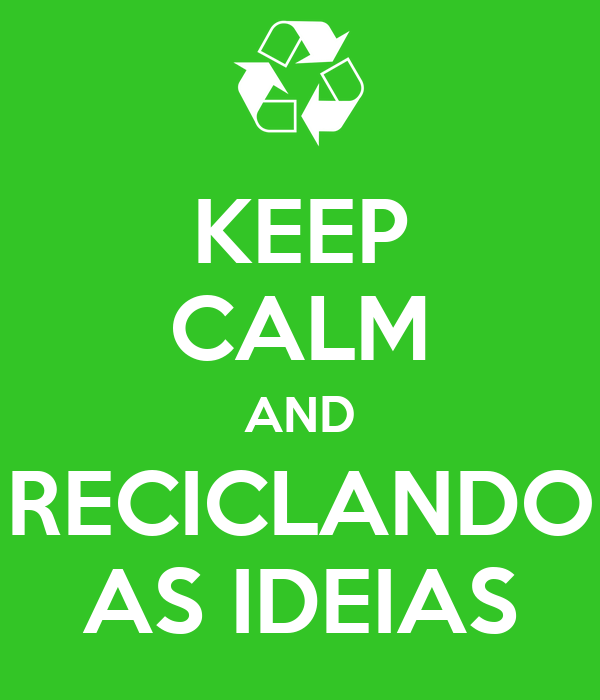 KEEP CALM AND RECICLANDO AS IDEIAS