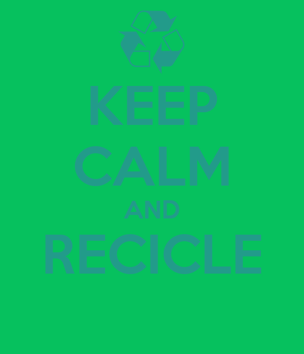 KEEP CALM AND RECICLE
