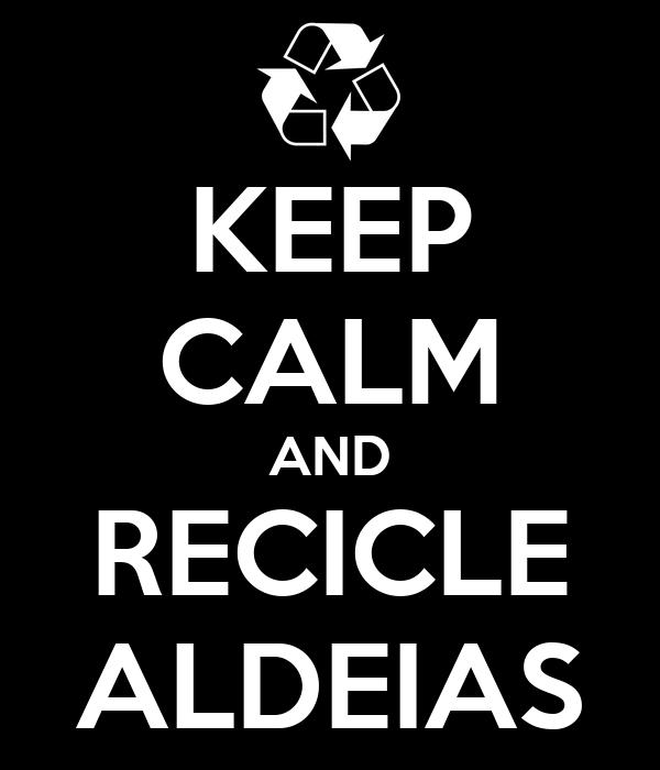 KEEP CALM AND RECICLE ALDEIAS