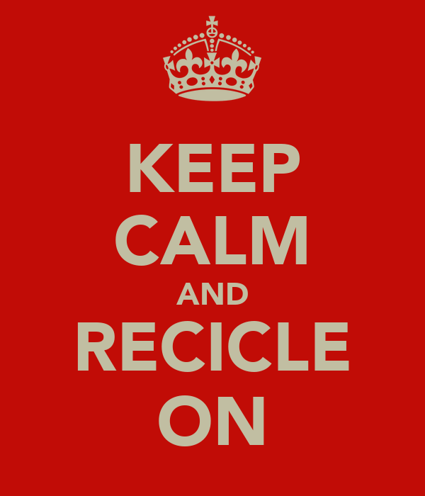 KEEP CALM AND RECICLE ON