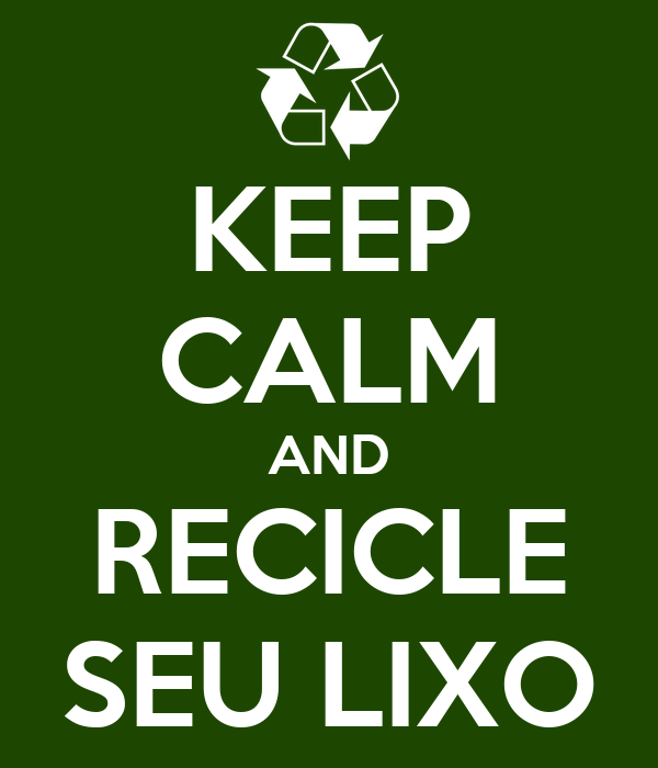 KEEP CALM AND RECICLE SEU LIXO