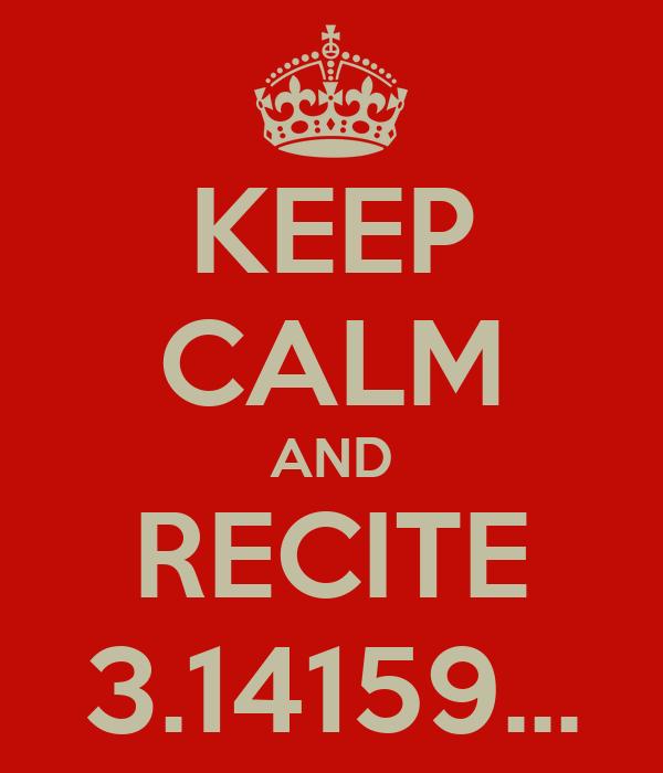 KEEP CALM AND RECITE 3.14159...