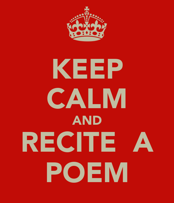 KEEP CALM AND RECITE  A POEM