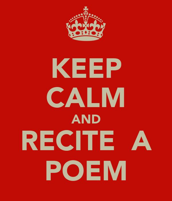 KEEP CALM AND RECITE  A POEM