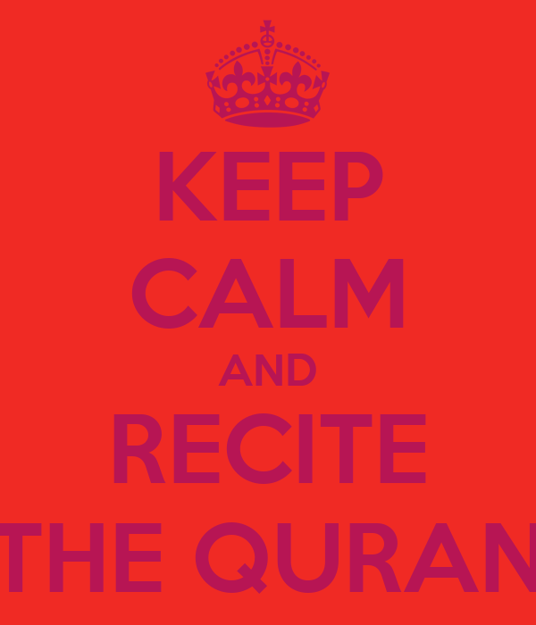 KEEP CALM AND RECITE THE QURAN