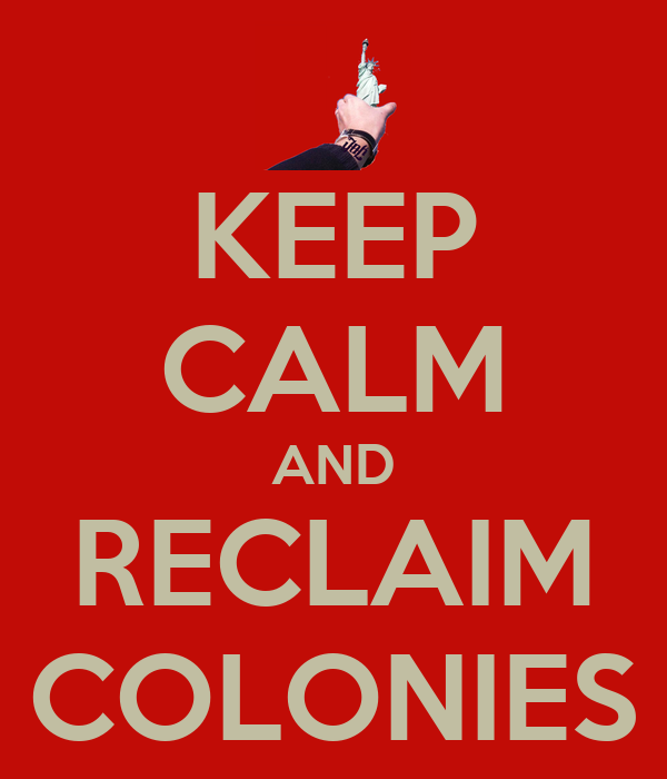 KEEP CALM AND RECLAIM COLONIES