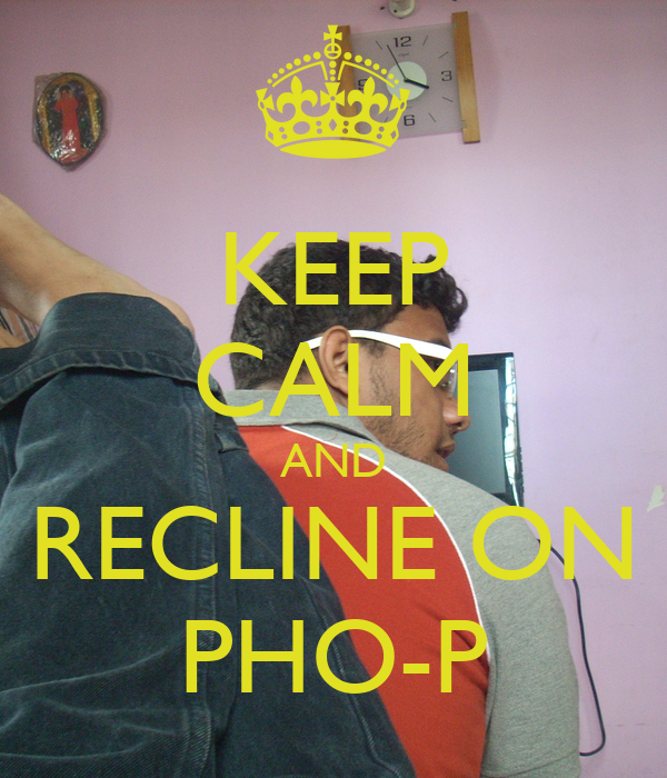 KEEP CALM AND RECLINE ON PHO-P